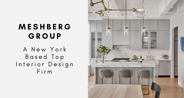 Meshberg Group: A New York Based Top Interior Design Firm